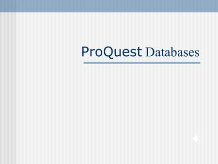 ProQuest Databases The ProQuest Databases: What are They? ProQuest databases allow users to search for citations, abstracts, and full-text and full-image.