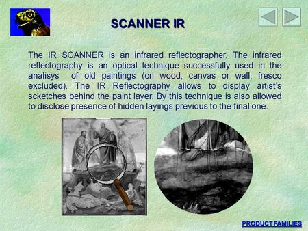 SCANNER IR The IR SCANNER is an infrared reflectographer. The infrared reflectography is an optical technique successfully used in the analisys of old.