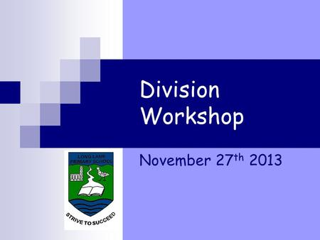 Division Workshop November 27 th 2013 Aims The aim with calculation strategies is to teach a series of mental and informal methods to develop a pupils'
