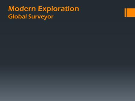 Modern Exploration Global Surveyor.  Objectives:  High resolution imaging of the surface  Study the topography and gravity  Study the role of water.