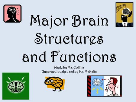 Major Brain Structures and Functions Made by Ms. Collins Unscrupulously used by Mr. McNalis.