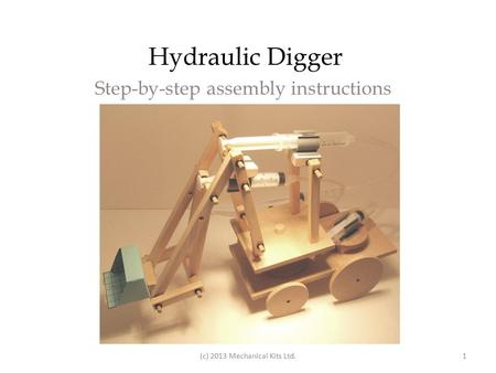 Hydraulic Digger Step-by-step assembly instructions (c) 2013 Mechanical Kits Ltd.1.