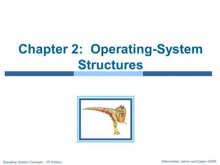 Silberschatz, Galvin and Gagne ©2009 Operating System Concepts – 8 th Edition Chapter 2: Operating-System Structures.