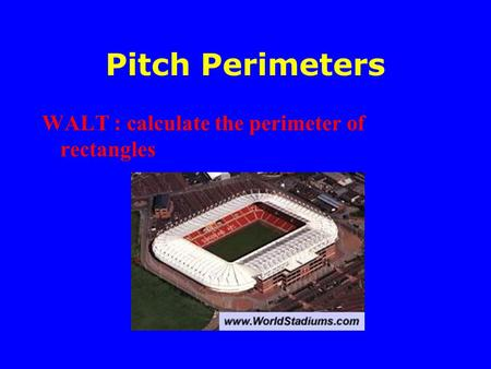 Pitch Perimeters WALT : calculate the perimeter of rectangles.