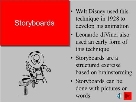 Storyboards Walt Disney used this technique in 1928 to develop his animation Leonardo diVinci also used an early form of this technique Storyboards are.