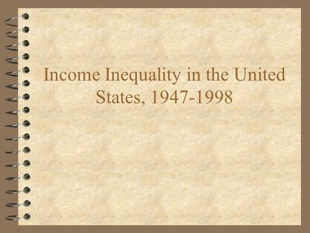 Income Inequality in the United States, 1947-1998.