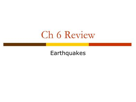 Ch 6 Review Earthquakes.