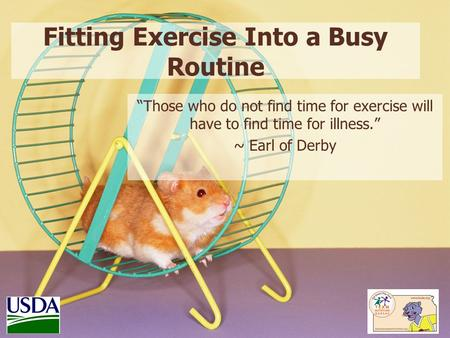 "Fitting Exercise Into a Busy Routine ""Those who do not find time for exercise will have to find time for illness."" ~ Earl of Derby."