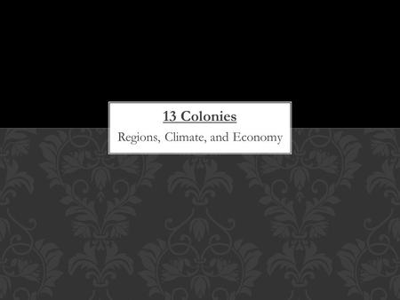 13 Colonies Regions, Climate, and Economy