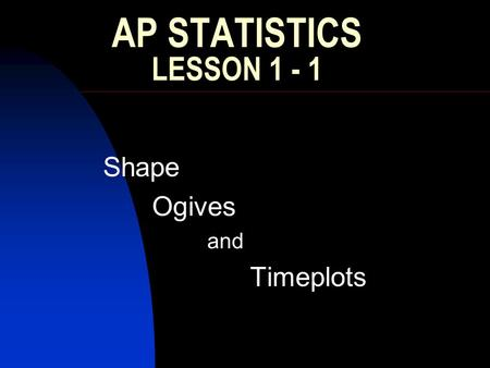 Shape Ogives and Timeplots