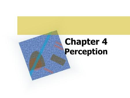 Chapter 4 Perception. Basic Principles of PERCEPTION Perception is the process that organizes those stimuli into meaningful objects and events and interprets.
