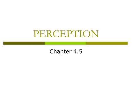 PERCEPTION Chapter 4.5. Gestalt Principles  Gestalt principles are based on the idea that the whole is greater than the sum of the parts.  These principles.