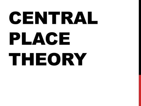 CENTRAL PLACE THEORY.