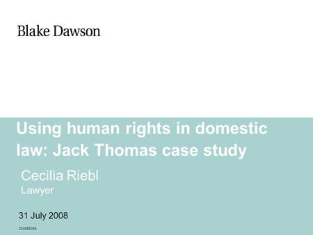 Using human rights in domestic law: Jack Thomas case study Cecilia Riebl Lawyer 204856085 31 July 2008.