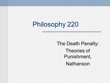 Philosophy 220 The Death Penalty: Theories of Punishment, Nathanson.