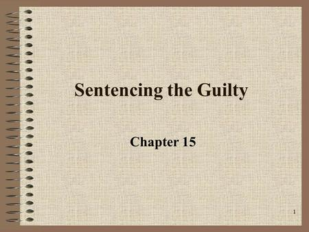 1 Sentencing the Guilty Chapter 15. 2 Eighth Amendment Excessive bail shall not be required, not excessive fines imposed, not cruel and unusual punishments.