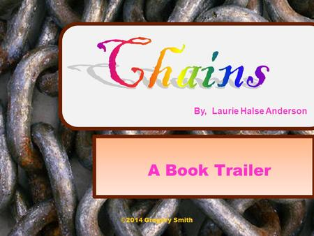 A Book Trailer By, Laurie Halse Anderson ©2014 Gregory Smith.