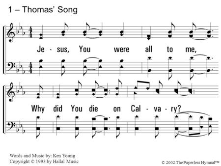 1 – Thomas' Song 1. Jesus, You were all to me,