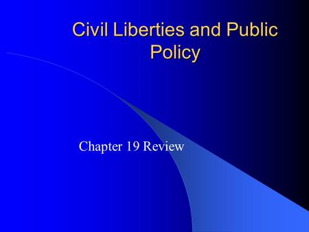 Civil Liberties and Public Policy Chapter 19 Review.