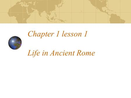 Chapter 1 lesson 1 Life in Ancient Rome. I. A Prosperous Empire 1. Augustus was Rome's first emperor, who led a long era of peace known as the Pax Romana,