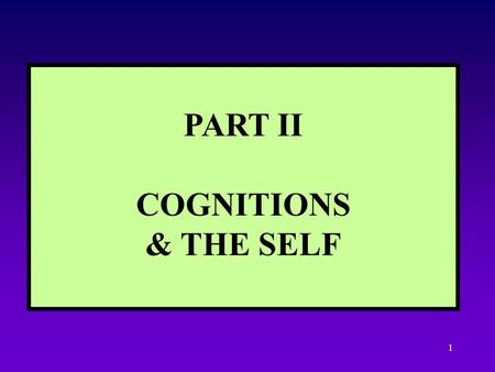 1 PART II COGNITIONS & THE SELF 2 3 Inner, private, subjective Outer, public, objective StableVariable 1. Traits & Temperament e.g. extraversion, neuroticism.