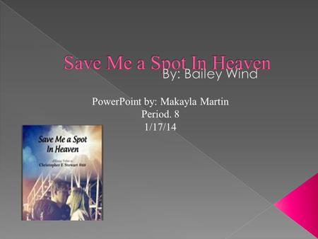 PowerPoint by: Makayla Martin Period. 8 1/17/14. Plot Summary Save Me a Spot In Heaven was written by Bailey Wind about the severe car crash she survived.
