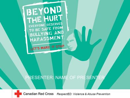 PRESENTER: NAME OF PRESENTER RespectED: Violence & Abuse Prevention.