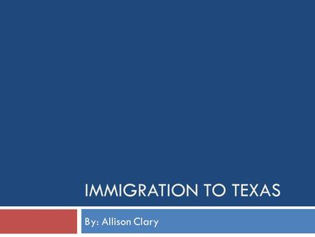 IMMIGRATION TO TEXAS By: Allison Clary. INTRODUCTION  In this power point you will be learning about is how the immigrants lived in Texas, how the faces.