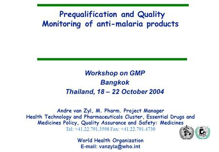Prequalification and Quality Monitoring of anti-malaria products Andre van Zyl, M. Pharm. Project Manager Health Technology and Pharmaceuticals Cluster,