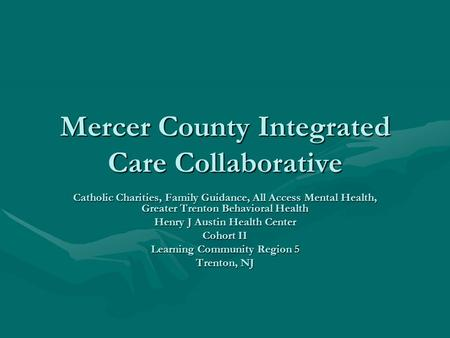 Mercer County Integrated Care Collaborative Catholic Charities, Family Guidance, All Access Mental Health, Greater Trenton Behavioral Health Henry J Austin.