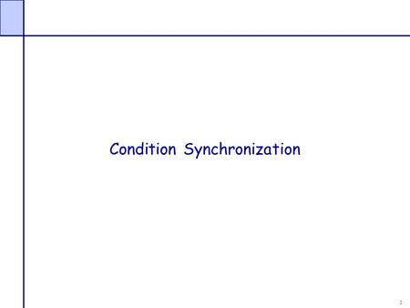 "1 Condition Synchronization. 2 Synchronization Now that you have seen locks, is that all there is? No, but what is the ""right"" way to build a parallel."