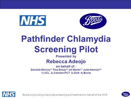 1 Pathfinder Chlamydia Screening Pilot Presented by Rebecca Adeojo on behalf of : Danielle Mercey (1) Tina Sharp (2) Jill Martin (3) Julie Hamner (4) 1)