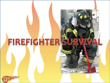 FIREFIGHTER SURVIVAL.