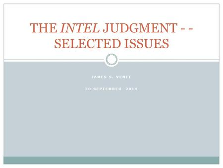 JAMES S. VENIT 30 SEPTEMBER 2014 THE INTEL JUDGMENT - - SELECTED ISSUES.