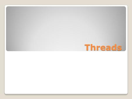 Threads. Objectives To introduce the notion of a thread — a fundamental unit of CPU utilization that forms the basis of multithreaded computer systems.