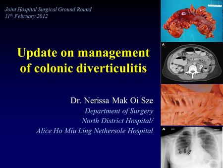 Update on management of colonic diverticulitis Dr. Nerissa Mak Oi Sze Department of Surgery North District Hospital/ Alice Ho Miu Ling Nethersole Hospital.