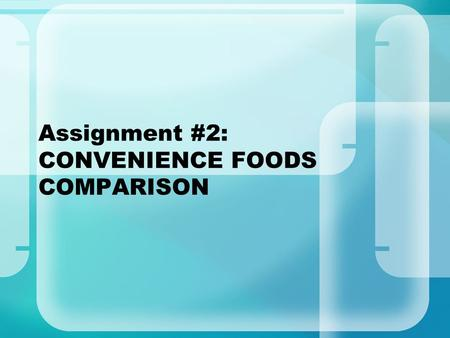 Assignment #2: CONVENIENCE FOODS COMPARISON