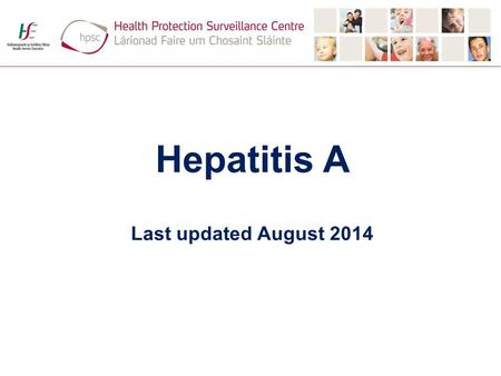 Hepatitis A Last updated August 2014. Hepatitis A virus Associated with poor hygiene and sanitation - primarily transmitted from person-to-person via.