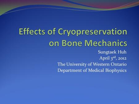 Sungtaek Huh April 3 rd, 2012 The University of Western Ontario Department of Medical Biophysics.