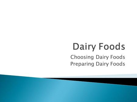 Choosing Dairy Foods Preparing Dairy Foods