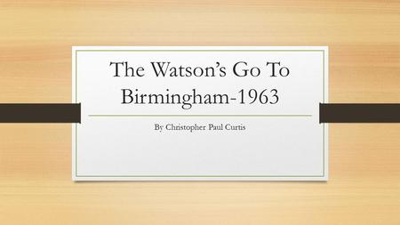 The Watson's Go To Birmingham-1963 By Christopher Paul Curtis.