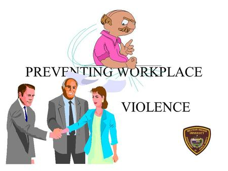PREVENTING WORKPLACE VIOLENCE OBJECTIVES Understand the nature of workplace violence Spot early warning signs Apply proven techniques to handle situations.