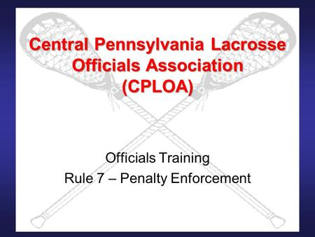 Central Pennsylvania Lacrosse Officials Association (CPLOA) Officials Training Rule 7 – Penalty Enforcement.