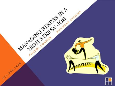 MANAGING STRESS IN A HIGH STRESS JOB FREDDI DONNER BUSINESS STAMINA 571.266.7600.