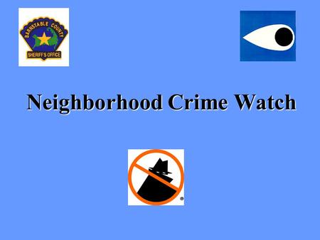 Neighborhood Crime Watch. What is Neighborhood Watch? Group of neighbors who: 1.identify and report criminal activity to the police. 2.promote crime prevention.