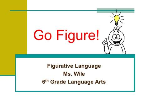 Figurative Language Ms. Wile 6th Grade Language Arts