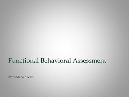 Functional Behavioral Assessment By Andrea Bilello.