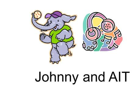 Johnny and AIT. 2 There once was an elephant named Johnny. He lived in a small house near the train station. Johnny loved to go swimming and play baseball.