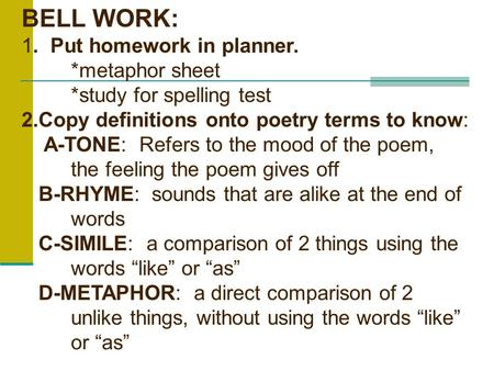 BELL WORK: 1. Put homework in planner. metaphor sheet