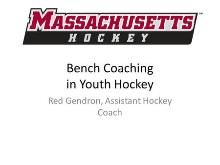 Bench Coaching in Youth Hockey Red Gendron, Assistant Hockey Coach.